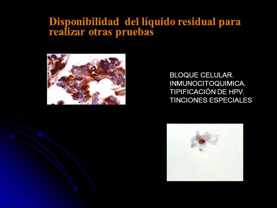 Disponibilidad del líquido residual para realizar otras pruebas BLOQUE CELULAR. INMUNOCITOQUIMICA. TIPIFICACIÓN DE HPV. TINCIONES ESPECIALES