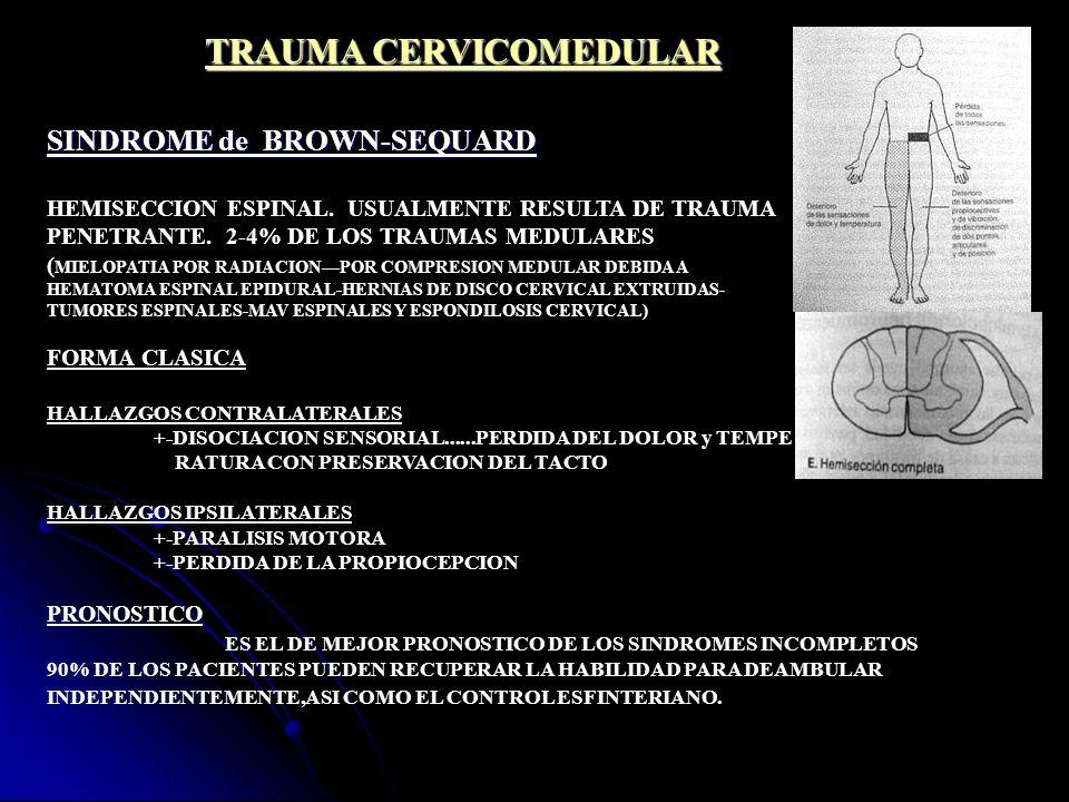TRAUMA CERVICOMEDULAR SINDROME de BROWN-SEQUARD HEMISECCION ESPINAL. USUALMENTE RESULTA DE TRAUMA PENETRANTE. 2-4% DE LOS TRAUMAS MEDULARES ( MIELOPAT