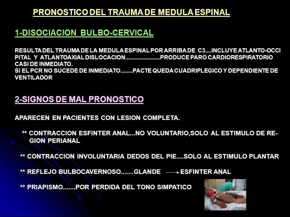 PRONOSTICO DEL TRAUMA DE MEDULA ESPINAL 1-DISOCIACION BULBO-CERVICAL RESULTA DEL TRAUMA DE LA MEDULA ESPINAL POR ARRIBA DE C3....INCLUYE ATLANTO-OCCI
