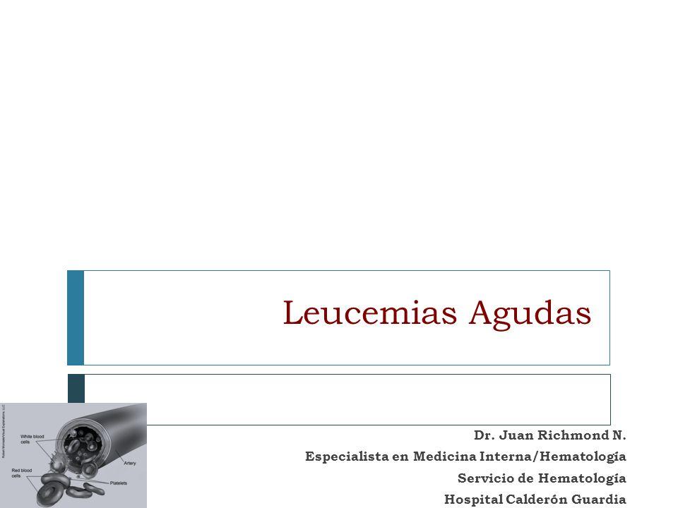 Leucemias Agudas Dr. Juan Richmond N. Especialista en Medicina Interna/Hematología Servicio de Hematología Hospital Calderón Guardia