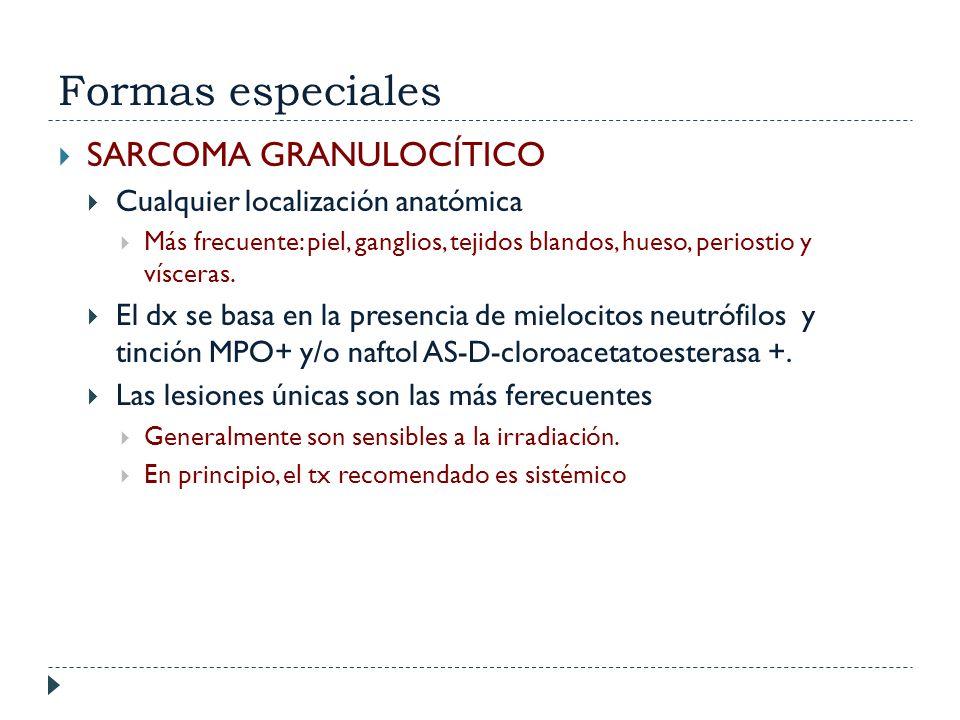 Formas especiales SARCOMA GRANULOCÍTICO Cualquier localización anatómica Más frecuente: piel, ganglios, tejidos blandos, hueso, periostio y vísceras.