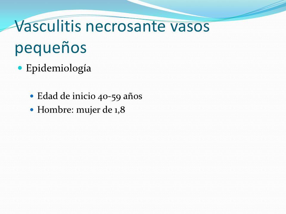 Vasculitis necrosante vasos pequeños Epidemiología Edad de inicio 40-59 años Hombre: mujer de 1,8