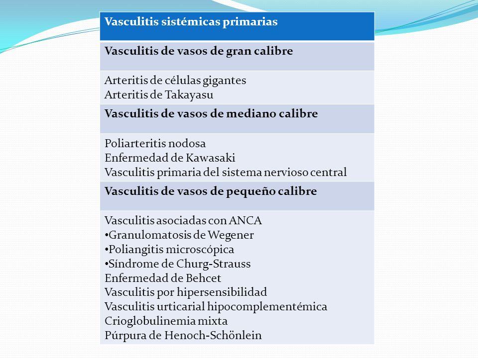 Vasculitis sistémicas primarias Vasculitis de vasos de gran calibre Arteritis de células gigantes Arteritis de Takayasu Vasculitis de vasos de mediano