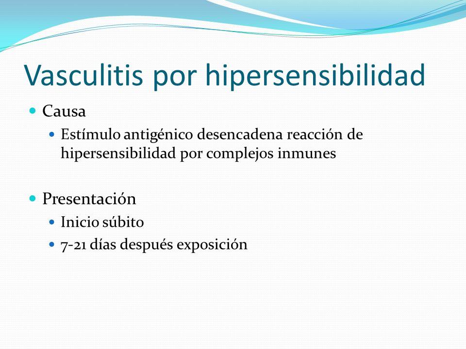 Vasculitis por hipersensibilidad Causa Estímulo antigénico desencadena reacción de hipersensibilidad por complejos inmunes Presentación Inicio súbito