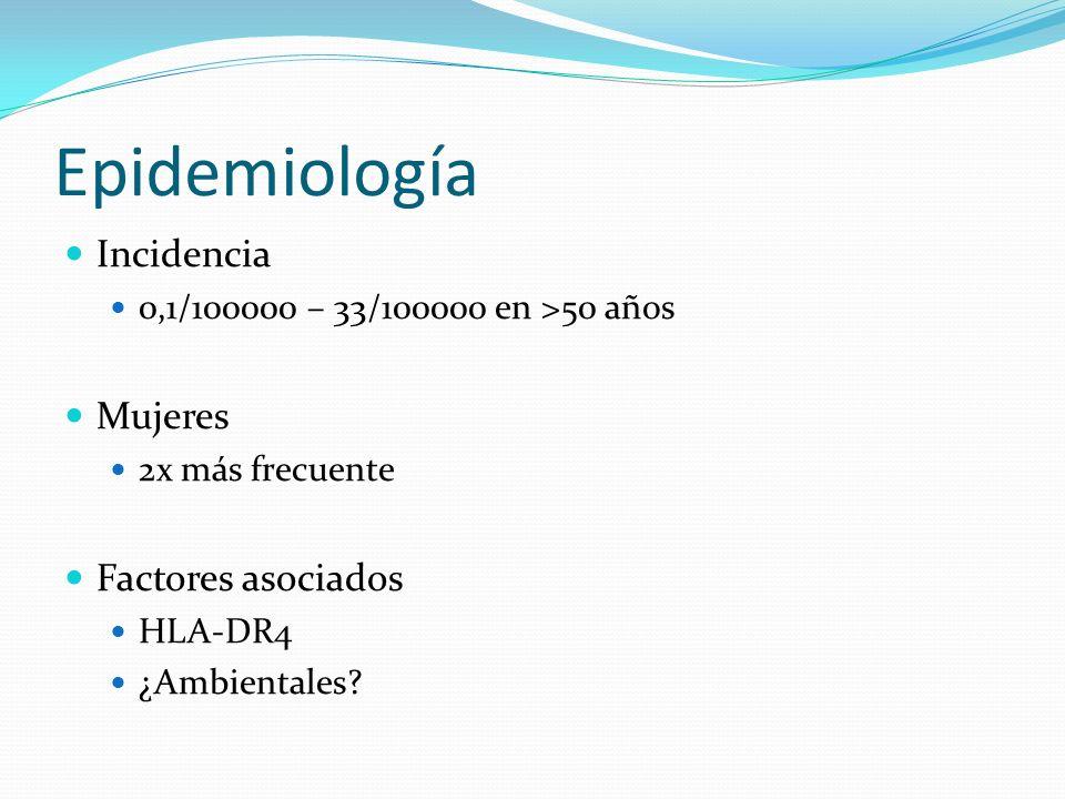 Epidemiología Incidencia 0,1/100000 – 33/100000 en >50 años Mujeres 2x más frecuente Factores asociados HLA-DR4 ¿Ambientales?