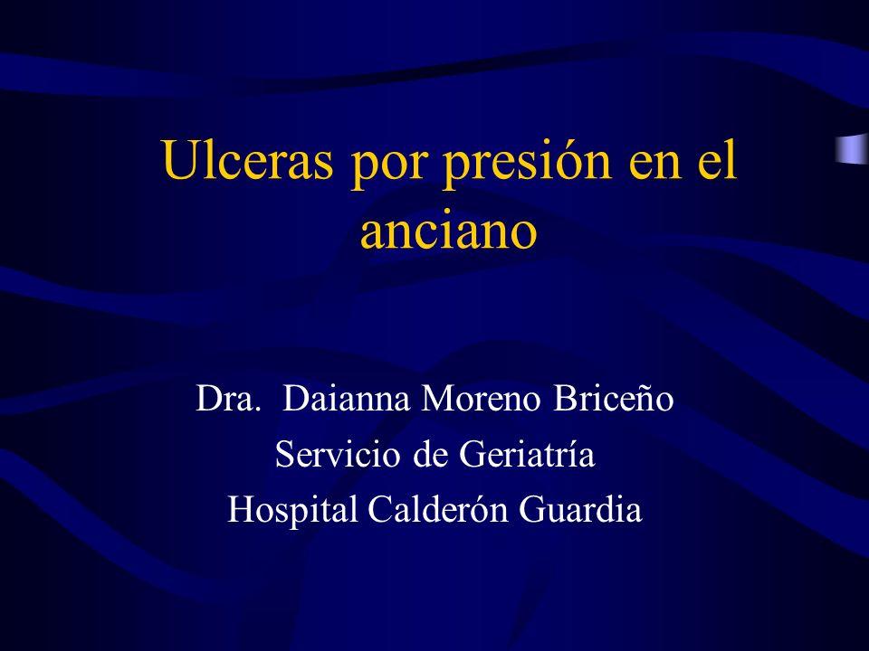 Ulceras por presión en el anciano Dra. Daianna Moreno Briceño Servicio de Geriatría Hospital Calderón Guardia