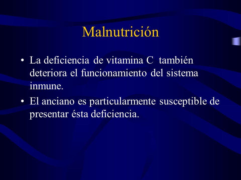 Malnutrición La deficiencia de vitamina C también deteriora el funcionamiento del sistema inmune. El anciano es particularmente susceptible de present