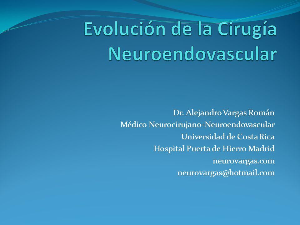 Dr. Alejandro Vargas Román Médico Neurocirujano-Neuroendovascular Universidad de Costa Rica Hospital Puerta de Hierro Madrid neurovargas.com neurovarg