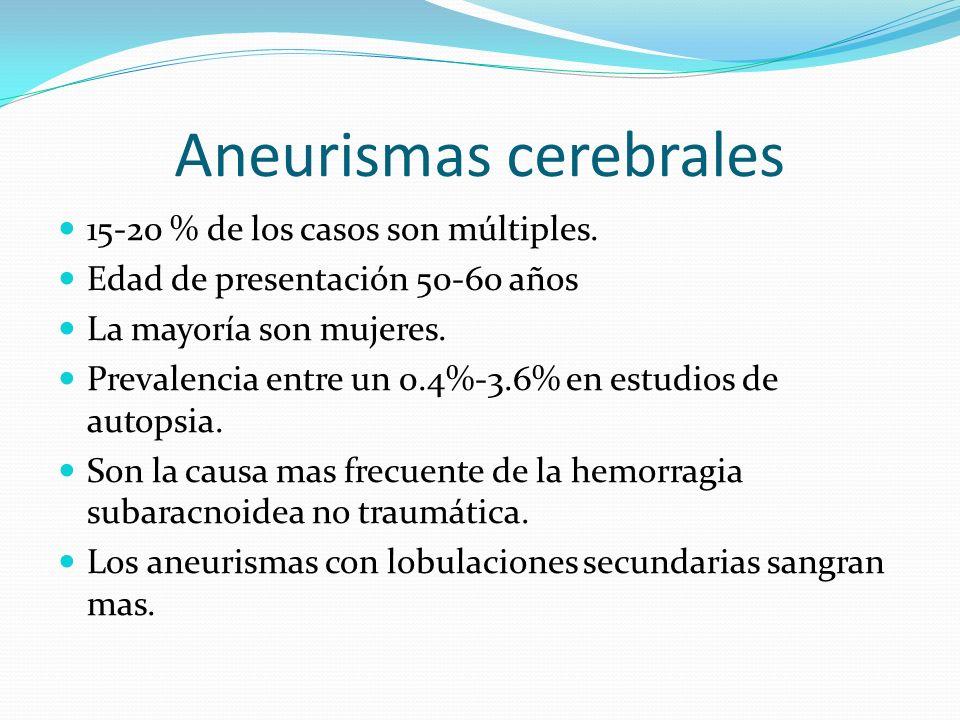 Aneurismas cerebrales 15-20 % de los casos son múltiples. Edad de presentación 50-60 años La mayoría son mujeres. Prevalencia entre un 0.4%-3.6% en es
