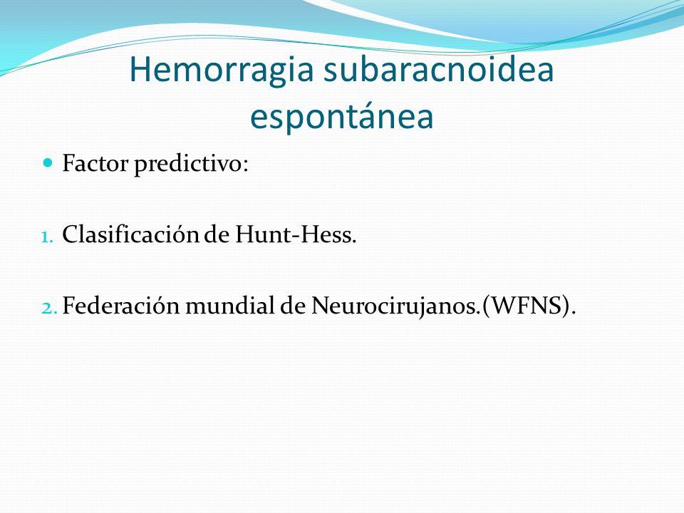 Hemorragia subaracnoidea espontánea Factor predictivo: 1. Clasificación de Hunt-Hess. 2. Federación mundial de Neurocirujanos.(WFNS).
