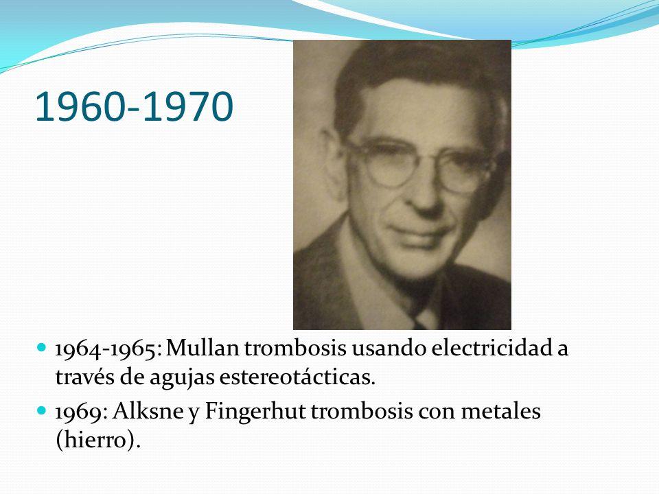 1960-1970 1964-1965: Mullan trombosis usando electricidad a través de agujas estereotácticas. 1969: Alksne y Fingerhut trombosis con metales (hierro).