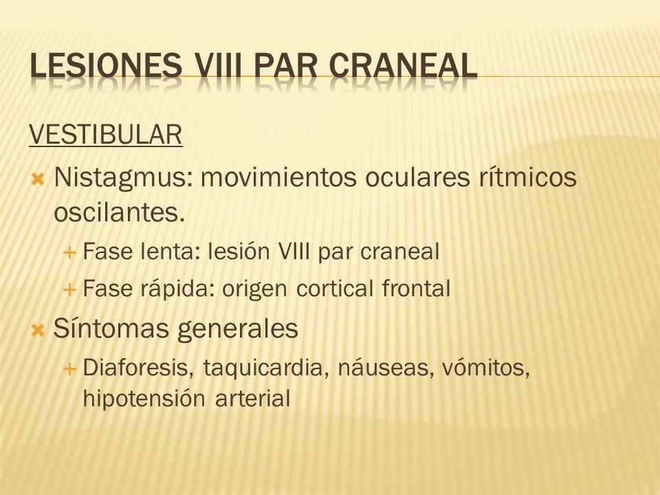 VESTIBULAR Nistagmus: movimientos oculares rítmicos oscilantes. Fase lenta: lesión VIII par craneal Fase rápida: origen cortical frontal Síntomas gene