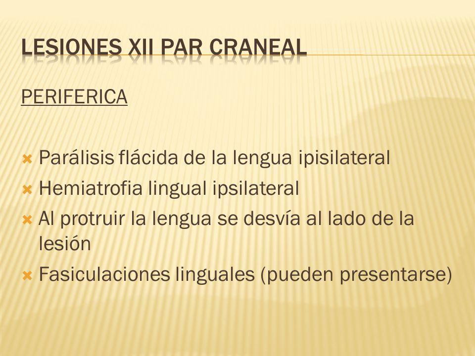 PERIFERICA Parálisis flácida de la lengua ipisilateral Hemiatrofia lingual ipsilateral Al protruir la lengua se desvía al lado de la lesión Fasiculaci
