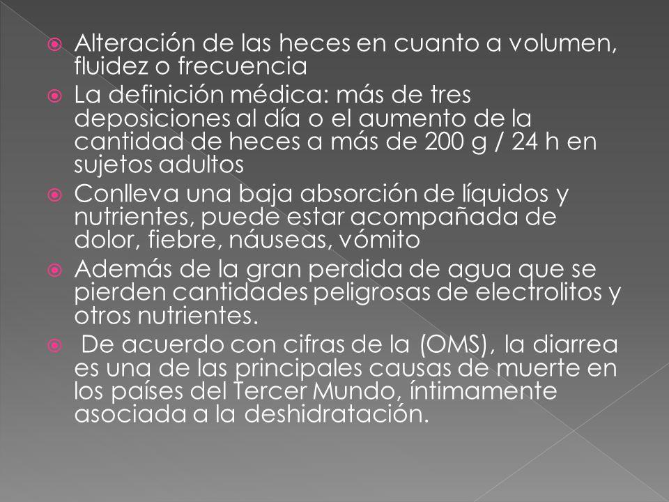 Alteración de las heces en cuanto a volumen, fluidez o frecuencia La definición médica: más de tres deposiciones al día o el aumento de la cantidad de