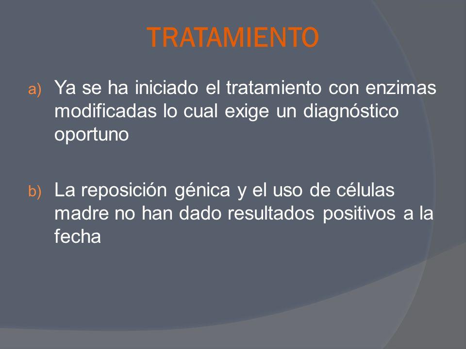 TRATAMIENTO a) Ya se ha iniciado el tratamiento con enzimas modificadas lo cual exige un diagnóstico oportuno b) La reposición génica y el uso de célu