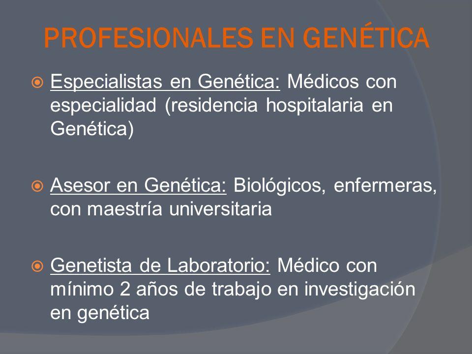 PROFESIONALES EN GENÉTICA Especialistas en Genética: Médicos con especialidad (residencia hospitalaria en Genética) Asesor en Genética: Biológicos, en