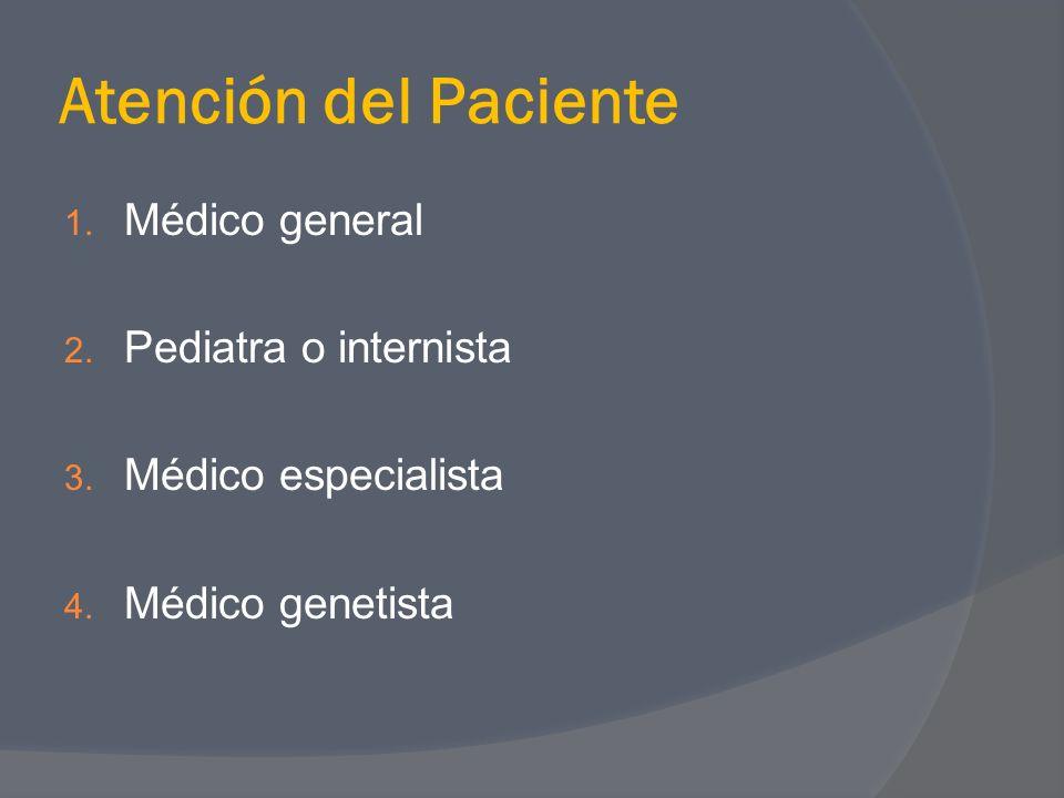 Atención del Paciente 1. Médico general 2. Pediatra o internista 3. Médico especialista 4. Médico genetista