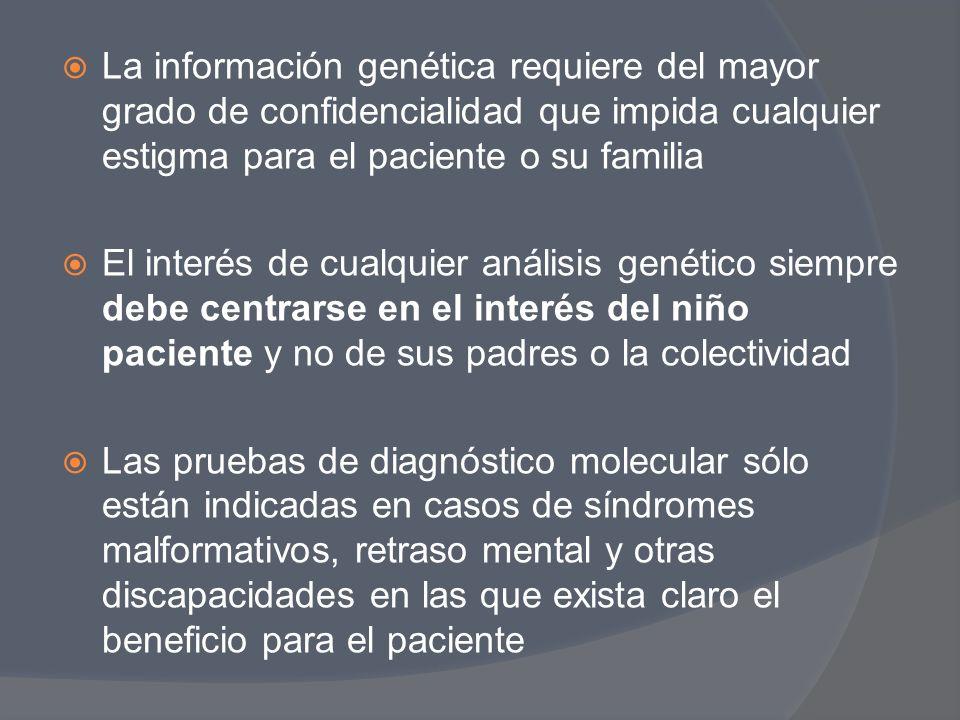 La información genética requiere del mayor grado de confidencialidad que impida cualquier estigma para el paciente o su familia El interés de cualquie
