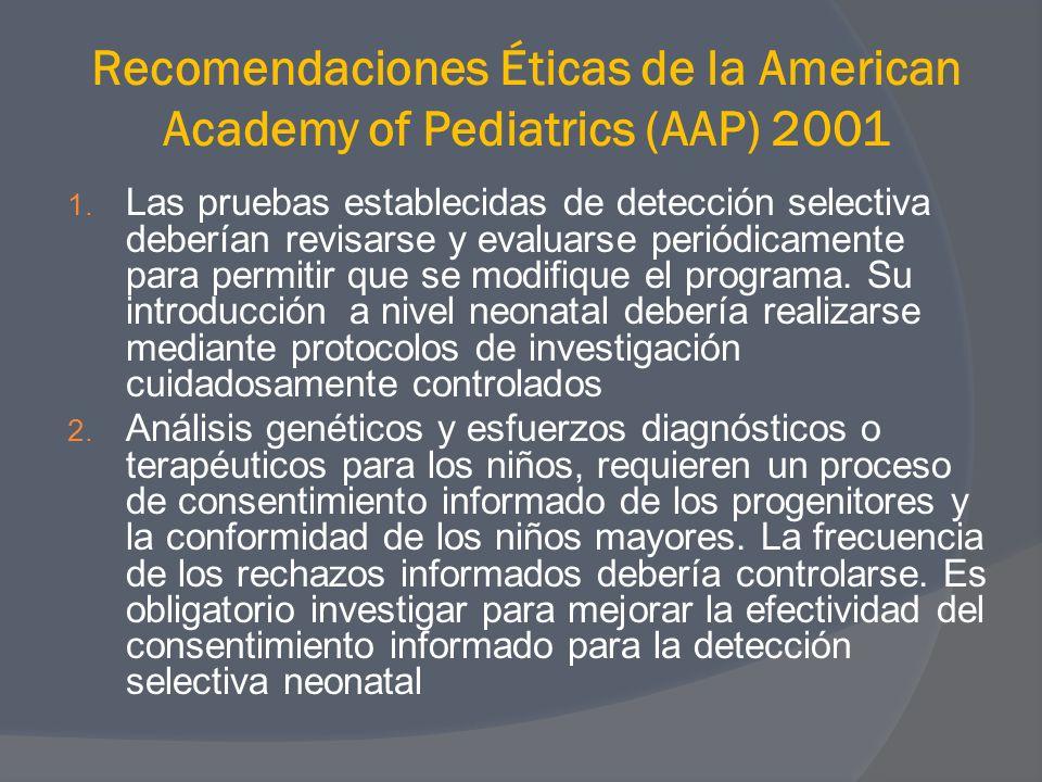 Recomendaciones Éticas de la American Academy of Pediatrics (AAP) 2001 1. Las pruebas establecidas de detección selectiva deberían revisarse y evaluar