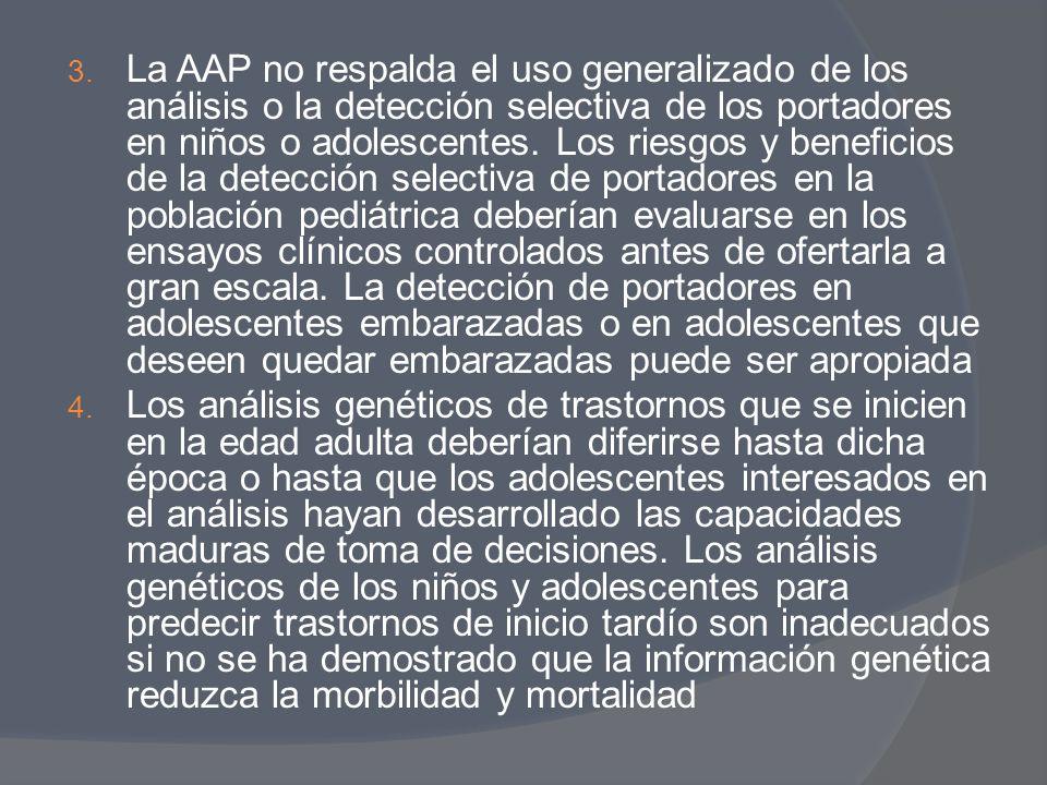 3. La AAP no respalda el uso generalizado de los análisis o la detección selectiva de los portadores en niños o adolescentes. Los riesgos y beneficios
