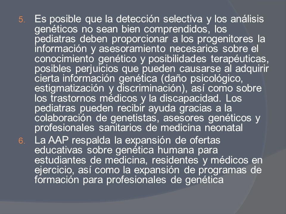 5. Es posible que la detección selectiva y los análisis genéticos no sean bien comprendidos, los pediatras deben proporcionar a los progenitores la in