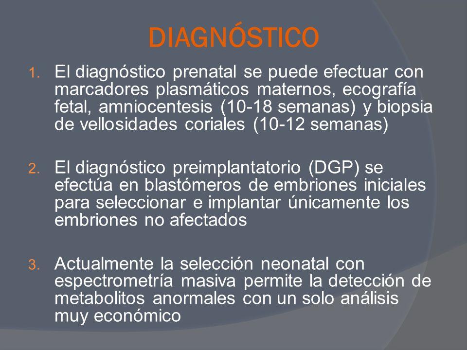 DIAGNÓSTICO 1. El diagnóstico prenatal se puede efectuar con marcadores plasmáticos maternos, ecografía fetal, amniocentesis (10-18 semanas) y biopsia