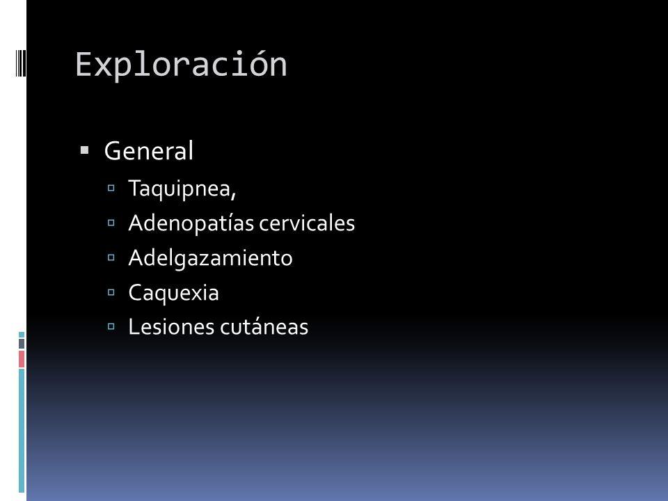 Exploración General Taquipnea, Adenopatías cervicales Adelgazamiento Caquexia Lesiones cutáneas