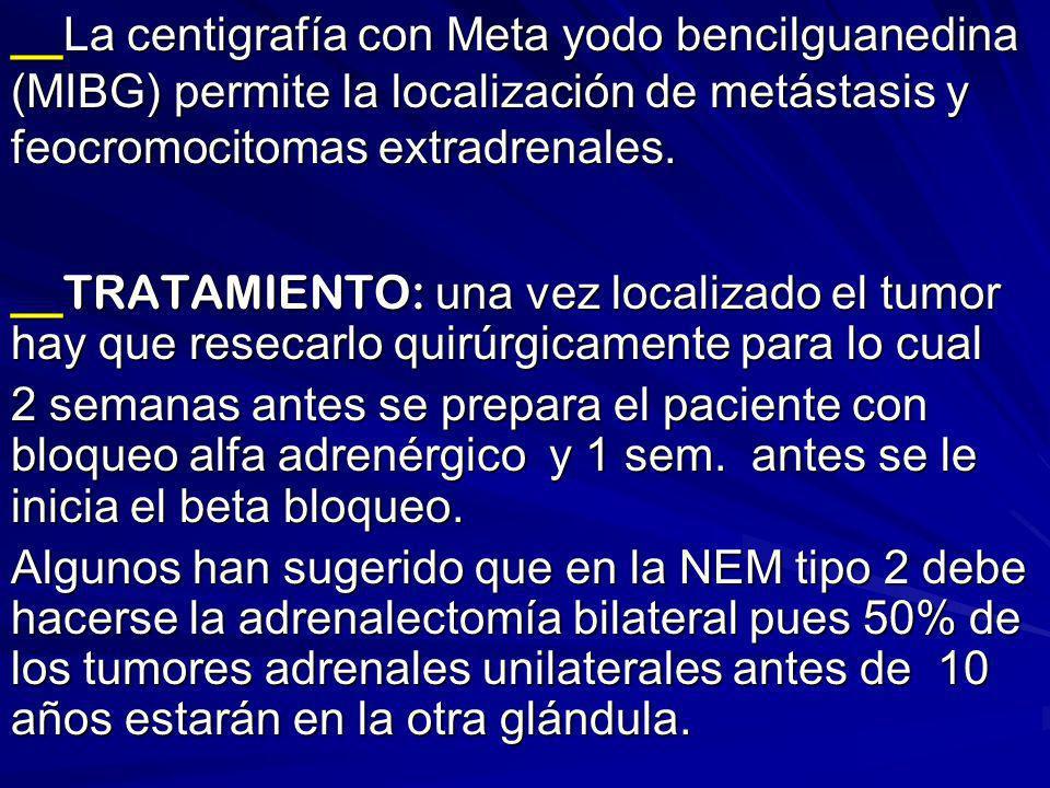 __La centigrafía con Meta yodo bencilguanedina (MIBG) permite la localización de metástasis y feocromocitomas extradrenales. __ TRATAMIENTO: una vez l