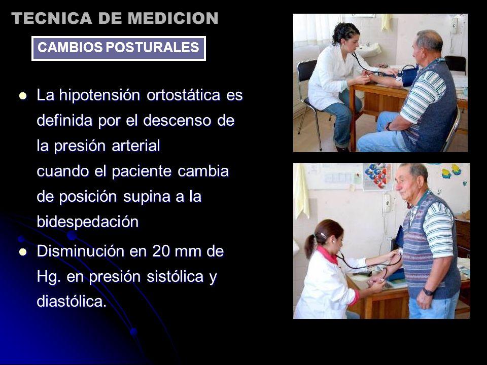 La hipotensión ortostática es definida por el descenso de la presión arterial cuando el paciente cambia de posición supina a la bidespedación La hipot