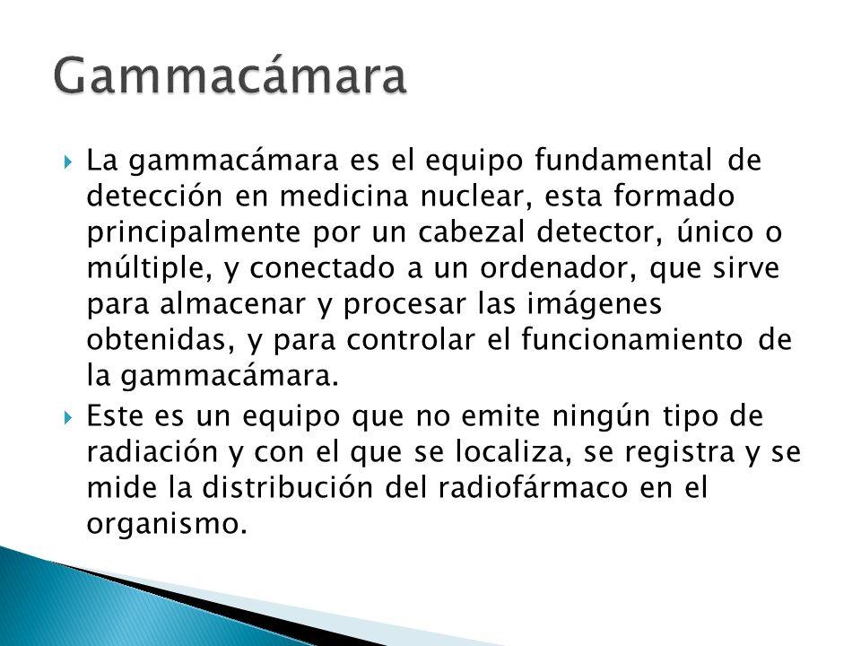 La gammacámara es el equipo fundamental de detección en medicina nuclear, esta formado principalmente por un cabezal detector, único o múltiple, y con