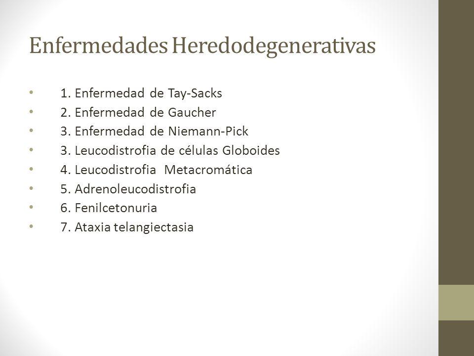Enfermedades Heredodegenerativas 1. Enfermedad de Tay-Sacks 2. Enfermedad de Gaucher 3. Enfermedad de Niemann-Pick 3. Leucodistrofia de células Globoi