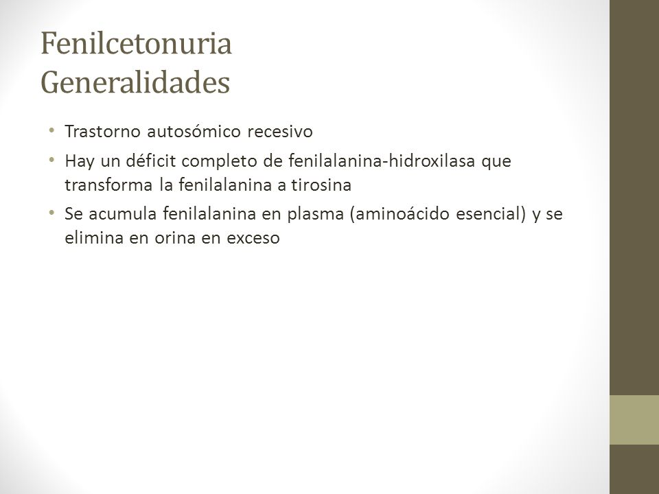Fenilcetonuria Generalidades Trastorno autosómico recesivo Hay un déficit completo de fenilalanina-hidroxilasa que transforma la fenilalanina a tirosi