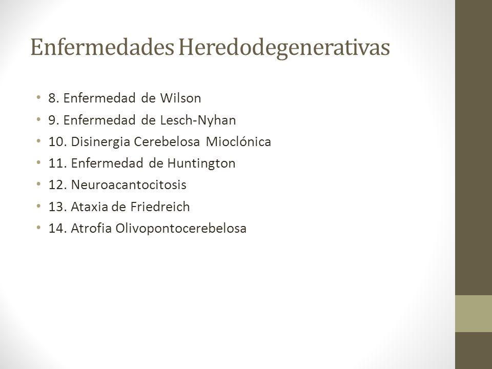 Enfermedades Heredodegenerativas 8. Enfermedad de Wilson 9. Enfermedad de Lesch-Nyhan 10. Disinergia Cerebelosa Mioclónica 11. Enfermedad de Huntingto