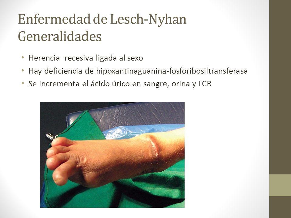 Enfermedad de Lesch-Nyhan Generalidades Herencia recesiva ligada al sexo Hay deficiencia de hipoxantinaguanina-fosforibosiltransferasa Se incrementa e