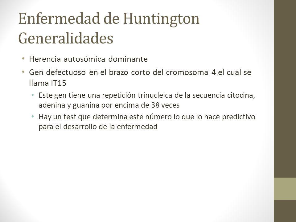 Enfermedad de Huntington Generalidades Herencia autosómica dominante Gen defectuoso en el brazo corto del cromosoma 4 el cual se llama IT15 Este gen t