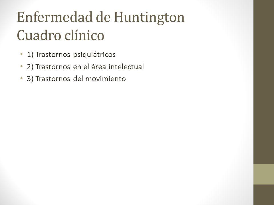 Enfermedad de Huntington Cuadro clínico 1) Trastornos psiquiátricos 2) Trastornos en el área intelectual 3) Trastornos del movimiento
