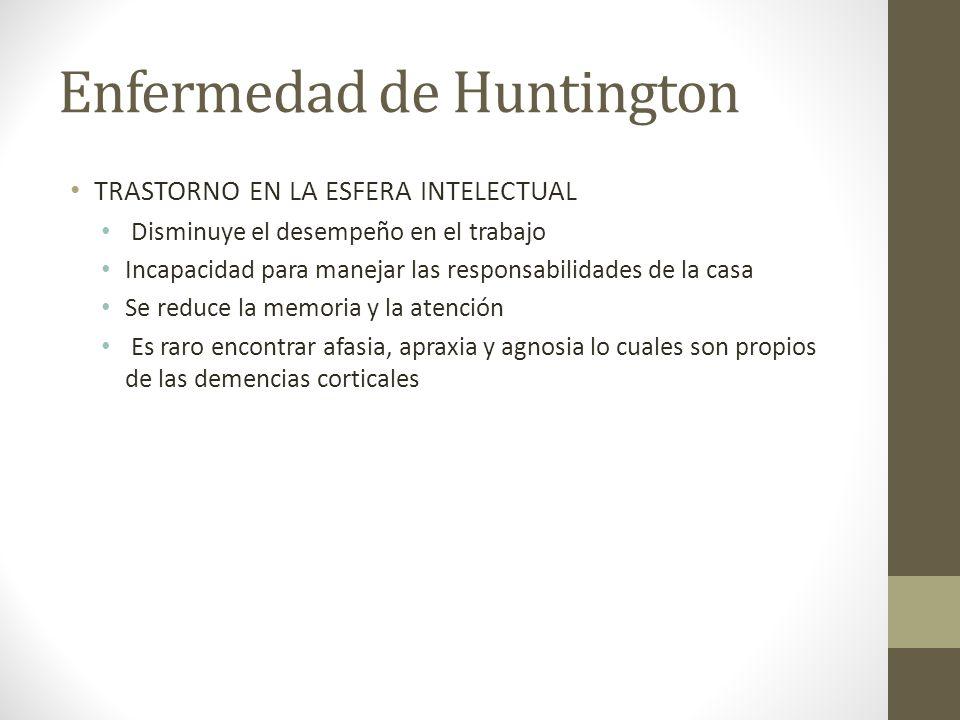 Enfermedad de Huntington TRASTORNO EN LA ESFERA INTELECTUAL Disminuye el desempeño en el trabajo Incapacidad para manejar las responsabilidades de la