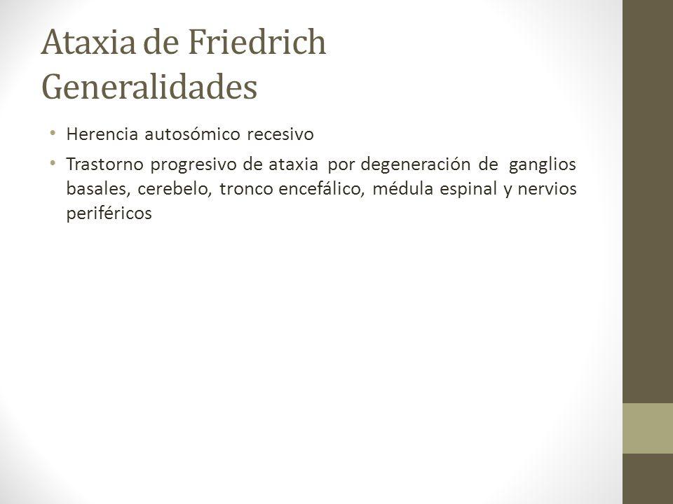 Ataxia de Friedrich Generalidades Herencia autosómico recesivo Trastorno progresivo de ataxia por degeneración de ganglios basales, cerebelo, tronco e