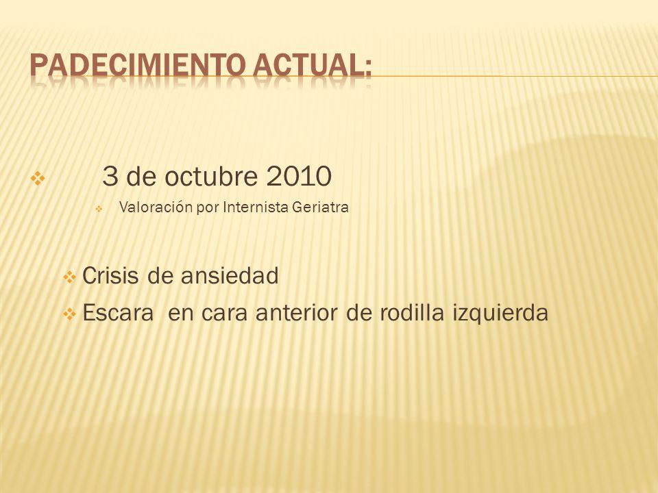 3 de octubre 2010 Valoración por Internista Geriatra Crisis de ansiedad Escara en cara anterior de rodilla izquierda