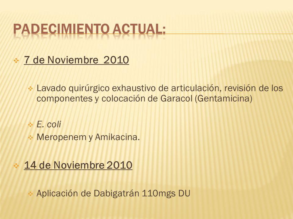 7 de Noviembre 2010 Lavado quirúrgico exhaustivo de articulación, revisión de los componentes y colocación de Garacol (Gentamicina) E. coli Meropenem