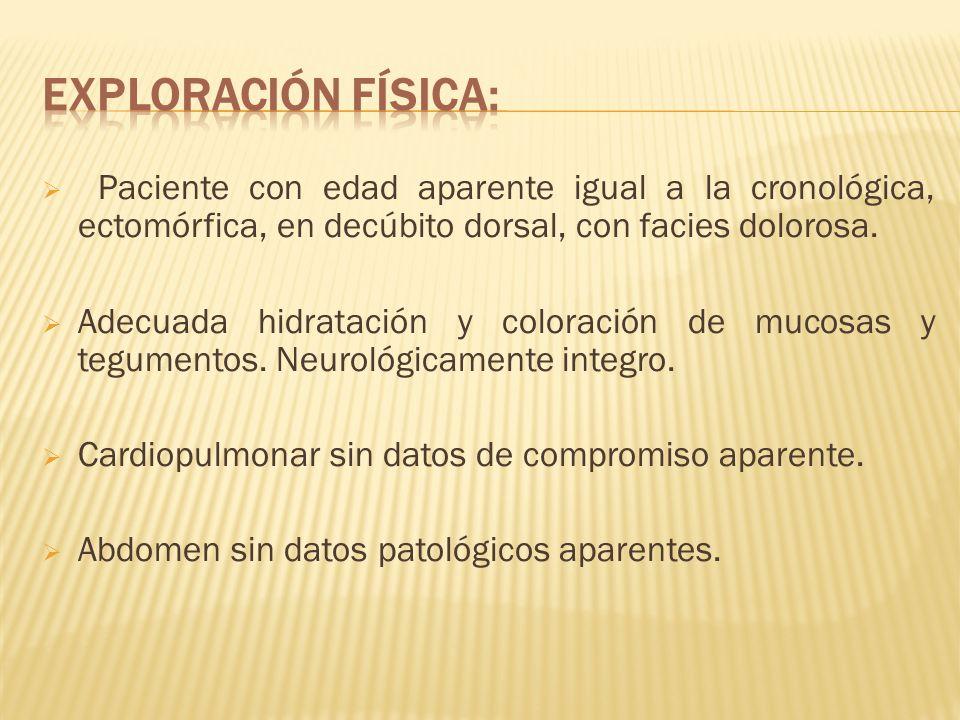 Paciente con edad aparente igual a la cronológica, ectomórfica, en decúbito dorsal, con facies dolorosa. Adecuada hidratación y coloración de mucosas