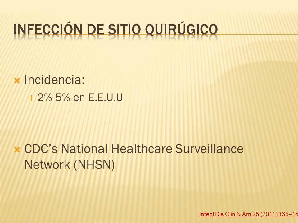 Incidencia: 2%-5% en E.E.U.U CDCs National Healthcare Surveillance Network (NHSN) Infect Dis Clin N Am 25 (2011) 135–153