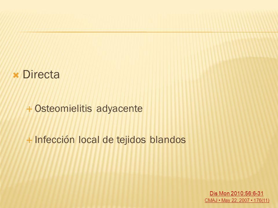 Directa Osteomielitis adyacente Infección local de tejidos blandos CMAJ May 22, 2007 176(11) Dis Mon 2010;56:6-31
