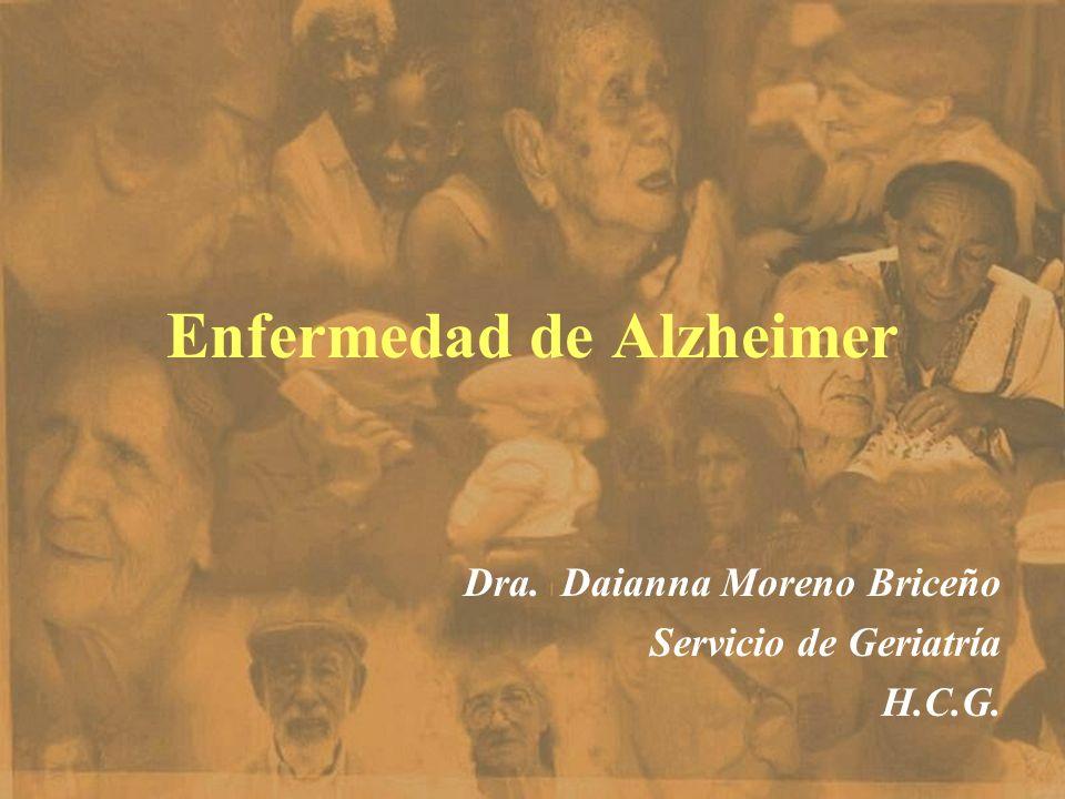 Enfermedad de Alzheimer Dra. Daianna Moreno Briceño Servicio de Geriatría H.C.G.