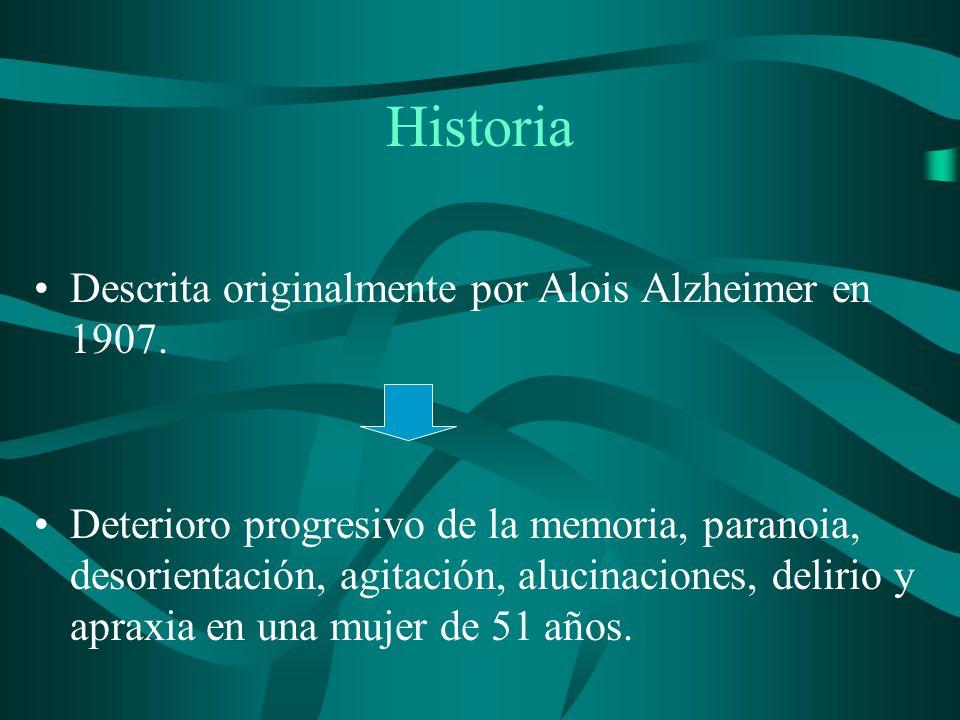 Historia Descrita originalmente por Alois Alzheimer en 1907. Deterioro progresivo de la memoria, paranoia, desorientación, agitación, alucinaciones, d