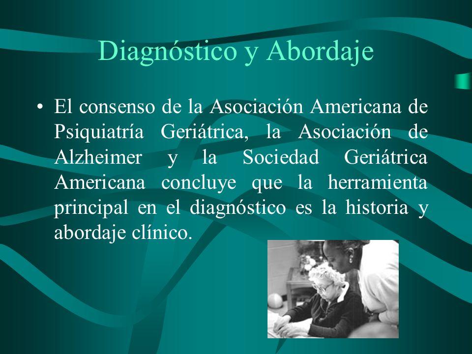 Diagnóstico y Abordaje El consenso de la Asociación Americana de Psiquiatría Geriátrica, la Asociación de Alzheimer y la Sociedad Geriátrica Americana