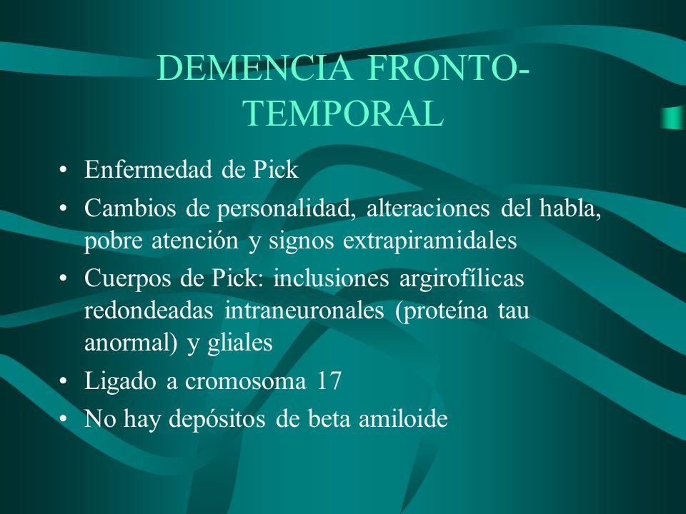 DEMENCIA FRONTO- TEMPORAL Enfermedad de Pick Cambios de personalidad, alteraciones del habla, pobre atención y signos extrapiramidales Cuerpos de Pick