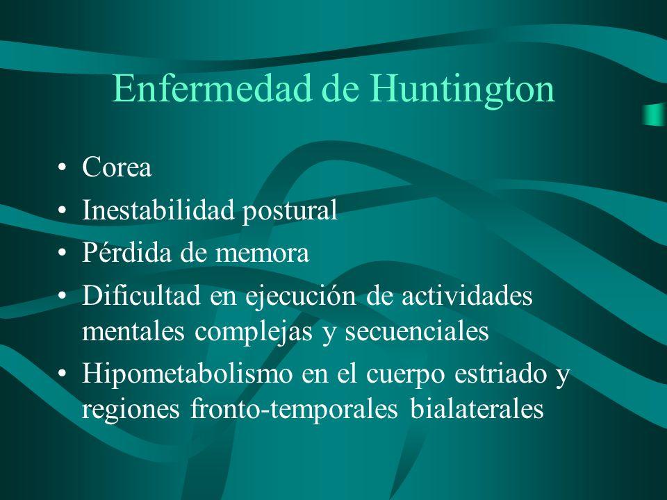 Enfermedad de Huntington Corea Inestabilidad postural Pérdida de memora Dificultad en ejecución de actividades mentales complejas y secuenciales Hipom