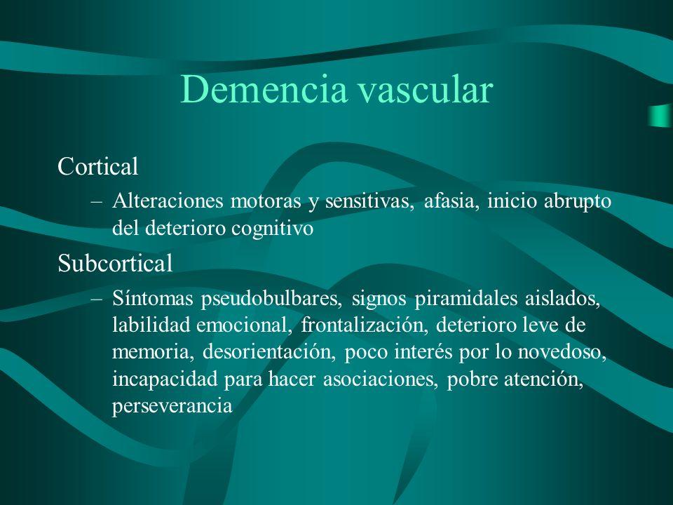 Demencia vascular Cortical –Alteraciones motoras y sensitivas, afasia, inicio abrupto del deterioro cognitivo Subcortical –Síntomas pseudobulbares, si