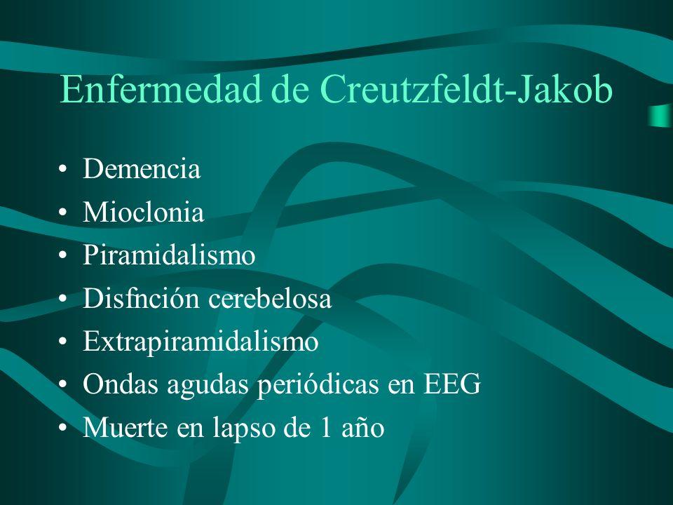 Enfermedad de Creutzfeldt-Jakob Demencia Mioclonia Piramidalismo Disfnción cerebelosa Extrapiramidalismo Ondas agudas periódicas en EEG Muerte en laps